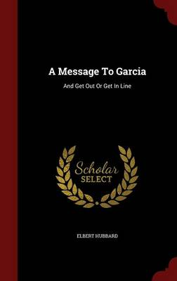 A Message to Garcia: And Get Out or Get in Line