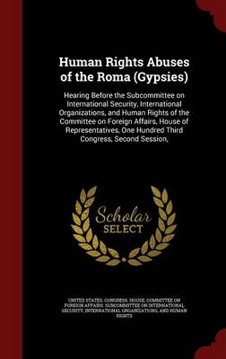 Human Rights Abuses of the Roma (Gypsies): Hearing Before the Subcommittee on International Security, International Organizations, and Human Rights of the Committee on Foreign Affairs, House of Representatives, One Hundred Third Congress, Second Session,