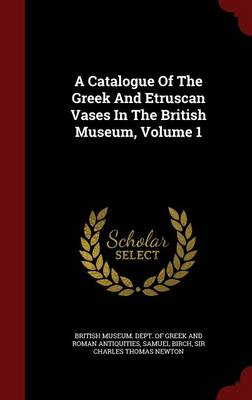 A Catalogue of the Greek and Etruscan Vases in the British Museum, Volume 1