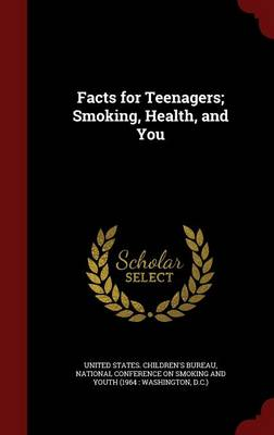 Facts for Teenagers; Smoking, Health, and You