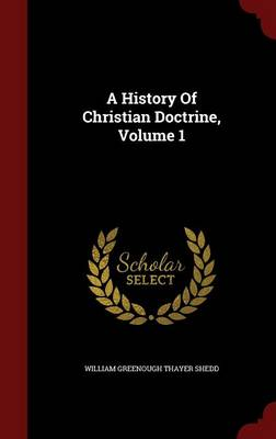 A History of Christian Doctrine; Volume 1