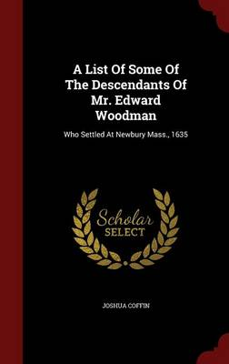 A List of Some of the Descendants of Mr. Edward Woodman: Who Settled at Newbury Mass., 1635