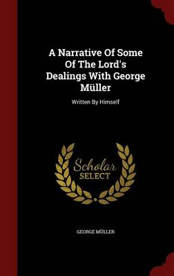 A Narrative of Some of the Lord's Dealings with George Muller: Written by Himself