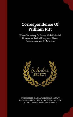 Correspondence of William Pitt: When Secretary of State, with Colonial Governors and Military and Naval Commissioners in America