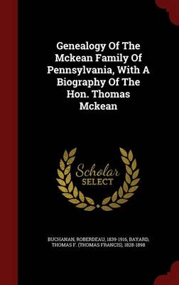 Genealogy of the McKean Family of Pennsylvania, with a Biography of the Hon. Thomas McKean