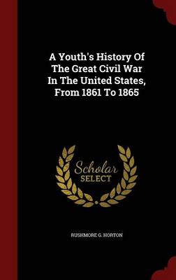 A Youth's History of the Great Civil War in the United States from 1861 to 1865