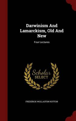 Darwinism and Lamarckism, Old and New: Four Lectures