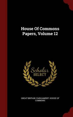 House of Commons Papers; Volume 12