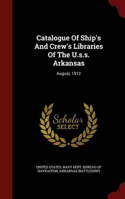 Catalogue of Ship's and Crew's Libraries of the U.S.S. Arkansas: August, 1912