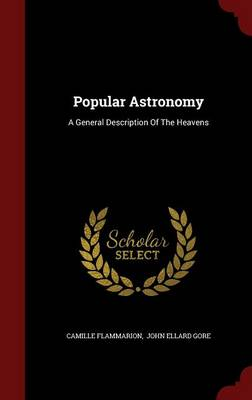 Popular Astronomy: A General Description of the Heavens