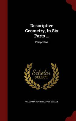 Descriptive Geometry, in Six Parts ...: Perspective