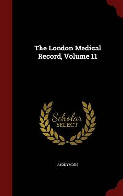 The London Medical Record; Volume 11