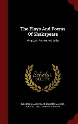 The Plays and Poems of Shakspeare: King Lear. Romeo and Juliet