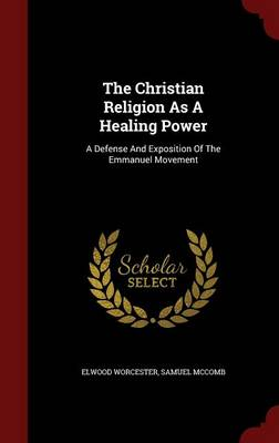 The Christian Religion as a Healing Power: A Defense and Exposition of the Emmanuel Movement