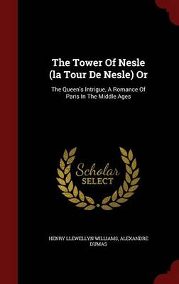 The Tower of Nesle (La Tour de Nesle) or: The Queen's Intrigue, a Romance of Paris in the Middle Ages