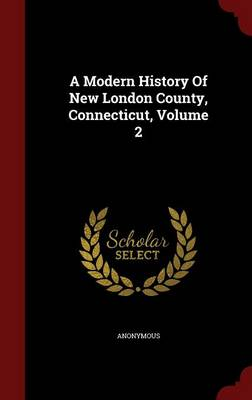 A Modern History of New London County, Connecticut, Volume 2
