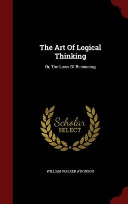 The Art of Logical Thinking: Or, the Laws of Reasoning