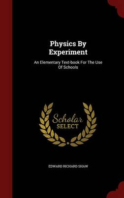 Physics by Experiment: An Elementary Text-Book for the Use of Schools