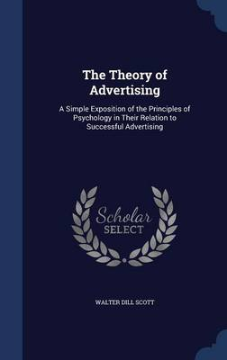 The Theory of Advertising: A Simple Exposition of the Principles of Psychology in Their Relation to Successful Advertising