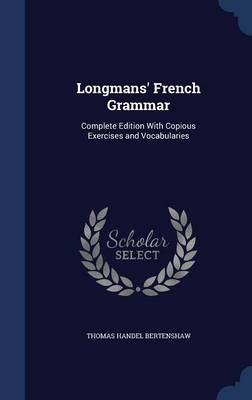 Longmans' French Grammar: Complete Edition with Copious Exercises and Vocabularies