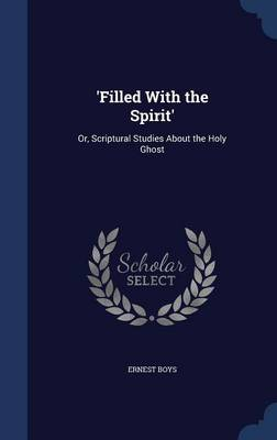 'Filled with the Spirit': Or, Scriptural Studies about the Holy Ghost