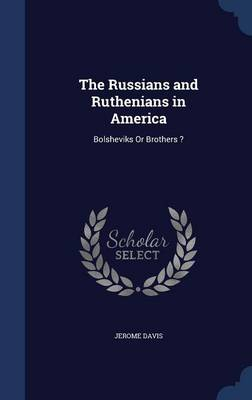 The Russians and Ruthenians in America: Bolsheviks or Brothers ?