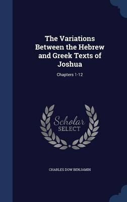 The Variations Between the Hebrew and Greek Texts of Joshua: Chapters 1-12