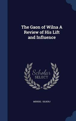 The Gaon of Wilna a Review of His Lift and Influence