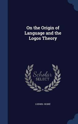 On the Origin of Language and the Logos Theory