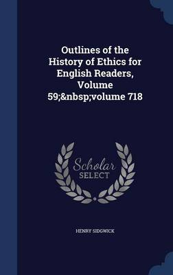 Outlines of the History of Ethics for English Readers, Volume 59; Volume 718