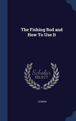 The Fishing Rod and How to Use It