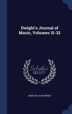Dwight's Journal of Music, Volumes 31-32