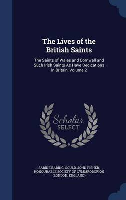 The Lives of the British Saints: The Saints of Wales and Cornwall and Such Irish Saints as Have Dedications in Britain, Volume 2