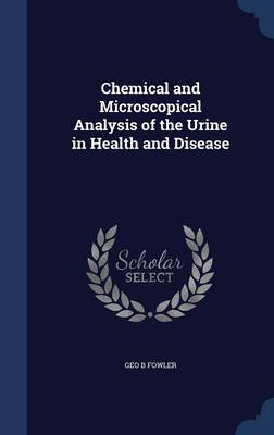 Chemical and Microscopical Analysis of the Urine in Health and Disease
