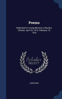 Poems: Dedicated in Loving Memory to My Boy Chester, April 25, 1914, February 10, 1916