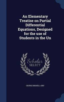 An Elementary Treatise on Partial Differential Equations, Designed for the Use of Students in the Un