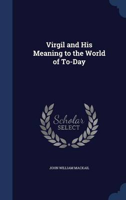 Virgil and His Meaning to the World of To-Day