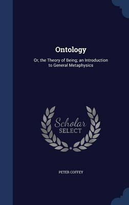 Ontology: Or, the Theory of Being; An Introduction to General Metaphysics