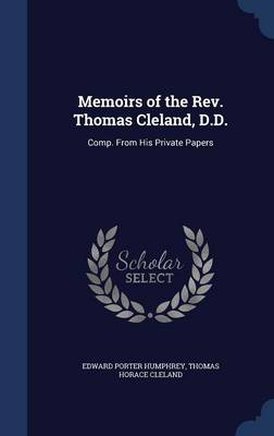 Memoirs of the REV. Thomas Cleland, D.D.: Comp. from His Private Papers