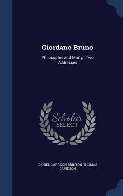 Giordano Bruno: Philosopher and Martyr: Two Addresses