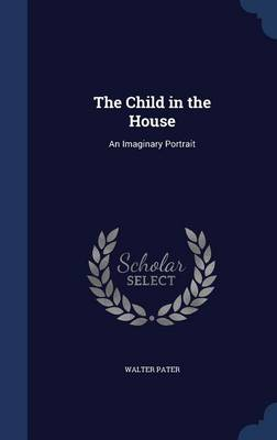 The Child in the House: An Imaginary Portrait