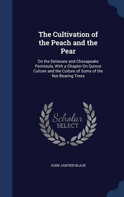 The Cultivation of the Peach and the Pear: On the Delaware and Chesapeake Peninsula, with a Chapter on Quince Culture and the Culture of Some of the Nut-Bearing Trees