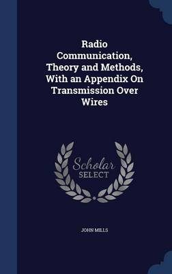 Radio Communication, Theory and Methods, with an Appendix on Transmission Over Wires
