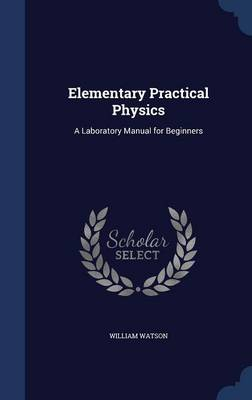 Elementary Practical Physics: A Laboratory Manual for Beginners