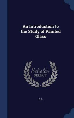An Introduction to the Study of Painted Glass