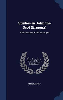 Studies in John the Scot (Erigena): A Philosopher of the Dark Ages