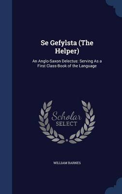 Se Gefylsta (the Helper): An Anglo-Saxon Delectus: Serving as a First Class-Book of the Language