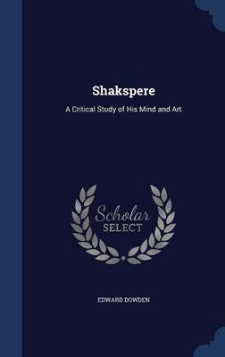Shakspere: A Critical Study of His Mind and Art