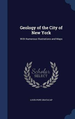 Geology of the City of New York: With Numerous Illustrations and Maps