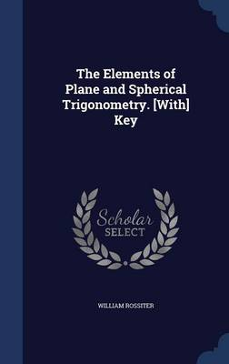 The Elements of Plane and Spherical Trigonometry. [With] Key